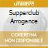 SUPPERCLUB ARROGANCE
