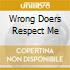 WRONG DOERS RESPECT ME