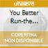 YOU BETTER RUN-THE ESSENTIAL-