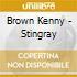 Brown Kenny - Stingray