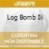 LOG BOMB III