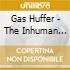 Gas Huffer - The Inhuman Ordeal Of Special Agent Gas