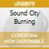 SOUND CITY BURNING