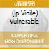 (LP VINILE) VULNERABLE