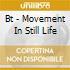 Bt - Movement In Still Life