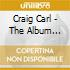 Craig Carl - The Album Formerly Known As...