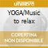 YOGA/Music to relax