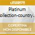 PLATINUM COLLECTION-COUNTRY CLASSICS