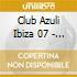 CLUB AZULI IBIZA 07 - UNMIXED