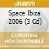 Space Ibiza 2006 (3 Cd)