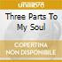 THREE PARTS TO MY SOUL