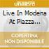 LIVE IN MODENA AT PIAZZA GRANDE