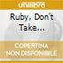 RUBY, DON'T TAKE...