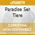 PARADISE SER TIERE