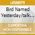 BIRD NAMED YESTERDAY/TALK ME SOME SENSE