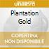 PLANTATION GOLD