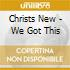 Christs New - We Got This