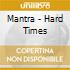 Mantra - Hard Times