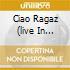 CIAO RAGAZ (LIVE IN DIALETTO)