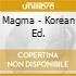 MAGMA - KOREAN ED.