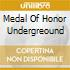MEDAL OF HONOR UNDERGREOUND