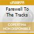 FAREWELL TO THE TRACKS