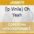 (LP VINILE) OH YEAH