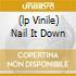 (LP VINILE) NAIL IT DOWN