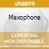 MAXOPHONE
