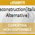 RECONSTRUCTION(ITALIAN ALTERNATIVE)