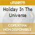 HOLIDAY IN THE UNIVERSE