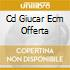 CD GIUCAR ECM OFFERTA