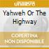 YAHWEH OR THE HIGHWAY