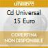 CD UNIVERSAL 15 EURO