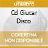 CD GIUCAR DISCO