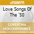 LOVE SONGS OF THE '50