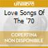 LOVE SONGS OF THE '70
