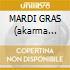 MARDI GRAS (akarma imp.)