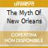 THE MYTH OF NEW ORLEANS
