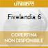 FIVELANDIA 6