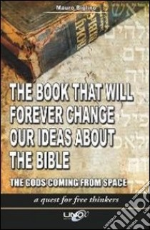 The book that will forever change our ideas about the Bible. The gods coming from space. E-book. Formato EPUB ebook di Mauro Biglino
