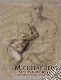 Michelangelo sacred and profane. Masterpiece drawings from the Casa Buonarroti libro di Spike John T. - Marinazzo Adriano - Ragionieri Pina