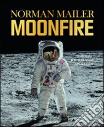 Moonfire. The epic journey of Apollo 11. Ediz. limitata libro di Mailer Norman