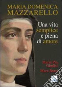 Maria Domenica Mazzarello. Una vita semplice e piena di amore libro di Giudici M. Pia - Borsi Mara