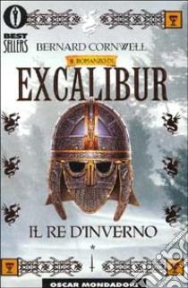 Excalibur. Il re d'inverno libro di Cornwell Bernard