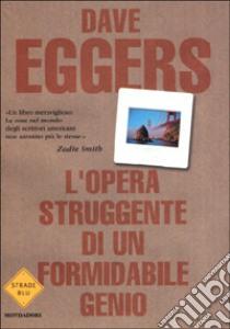 L'opera struggente di un formidabile genio libro di Eggers Dave