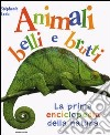 La prima enciclopedia della natura. Animali belli e brutti