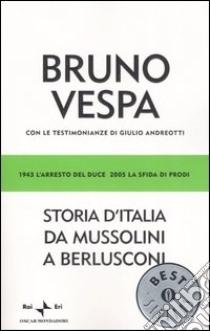 Storia d'Italia da Mussolini a Berlusconi. 1943 l'arresto del Duce, 2005 la sfida di Prodi libro di Vespa Bruno
