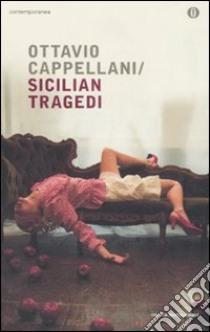 Sicilian Tragedi libro di Cappellani Ottavio