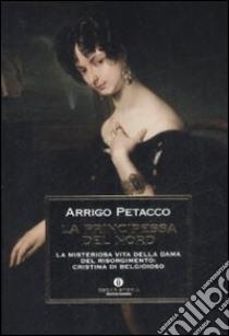 La principessa del nord. La misteriosa vita della dama del Risorgimento: Cristina di Belgioioso libro di Petacco Arrigo